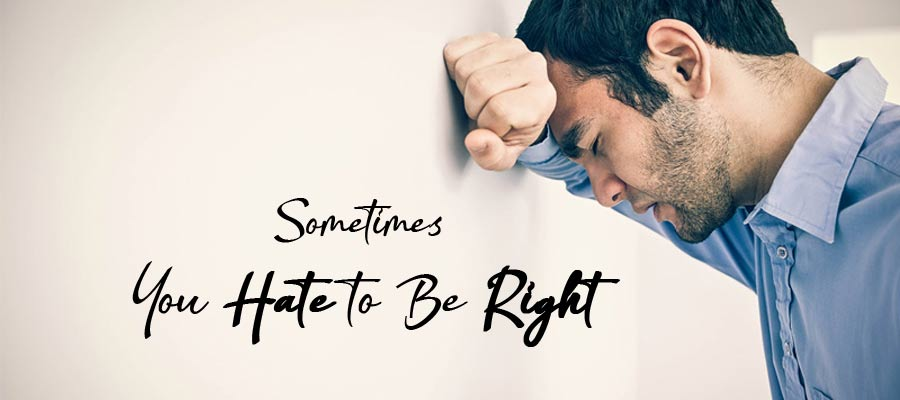 Sometimes Hate to be Right